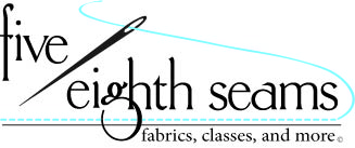 Five Eighth Seams - Fabric, Classes and More